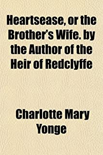 Heartsease, or the Brother's Wife. by the Author of the Heir of Redclyffe
