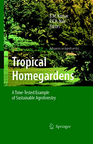 Tropical Homegardens: A Time-Tested Example of Sustainable Agroforestry (Advances in Agroforestry Book 3)