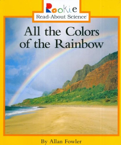 All the Colors of the Rainbow (Rookie Read-About Science: Physical Science: Previous Editions)