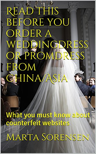Read this before you order a weddingdress or promdress from China/Asia: What you must know about counterfeit websites (English Edition)
