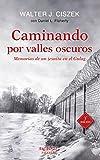 Caminando Por Valles Oscuros: Memorias de un jesuita en el Gulag: 120 (Arcaduz)