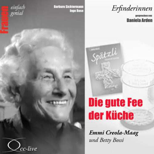 Die gute Fee der Küche - Emmi Creola-Maag und Betty Bossi audiobook cover art
