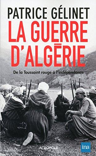 La Guerre d'Algérie - De la toussaint rouge à l'indépendance