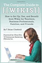 The Complete Guide to Wikis: How to Set Up, Use, and Benefit from Wikis for Teachers, Business Professionals, Families, and Friends