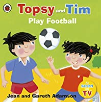 Topsy and Tim Play Football (Topsy & Tim)