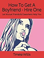 How To Get A Boyfriend - Hire One: Let Mutual Friends & Coworkers Help You