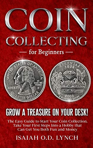 Compare Textbook Prices for Coin Collecting for Beginners: Grow a Treasure on Your Desk! The Easy Guide to Start Your Coin Collection. Take Your First Steps Into a Hobby that Can Get You Both Fun and Money  ISBN 9781801693073 by Lynch, Isaiah O D