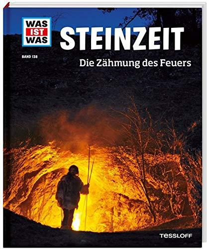 Steinzeit. Die Zähmung des Feuers (WAS IST WAS Sachbuch, Band 138)