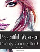 Beautiful Women Portraits - Coloring Book: Color 30 Gorgeous Women Faces - Close Up Sketches of Various Artists - For Teenagers & Adults