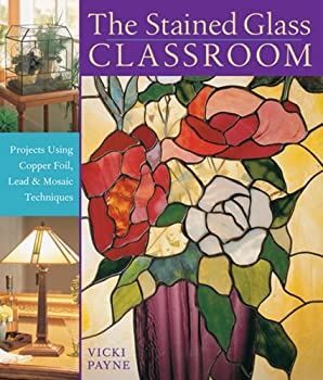 The Stained Glass Classroom: Projects Using Copper Foil, Lead  Mosaic Techniques