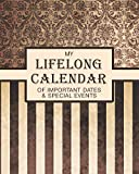 My Lifelong Calendar of Important Dates & Special Events: Perpetual Calendar Date keeper Reminder for...