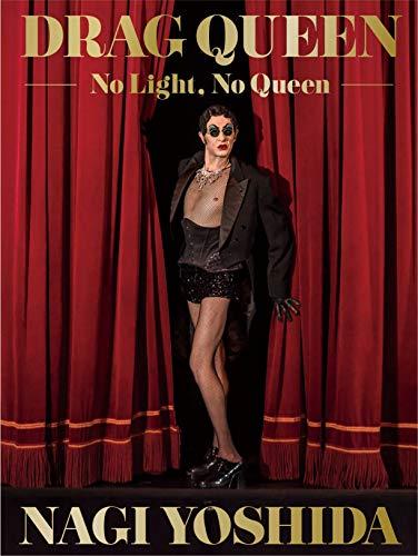 DRAG QUEEN -No Light, No Queen-(ドラァグクイーン)ヨシダナギ /【60分たっぷり特典DVDつき】18人のクイーンたちの生の声を収録 - ヨシダナギ