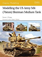 Modelling the US Army M4 (76mm) Sherman Medium Tank (Modelling Guides)