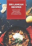 Sri Lankan Recipes: How to cook traditional and authentic Sri Lankan food
