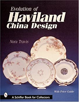 Evolution of Haviland China Design  Schiffer Book for Collectors with Price Guide