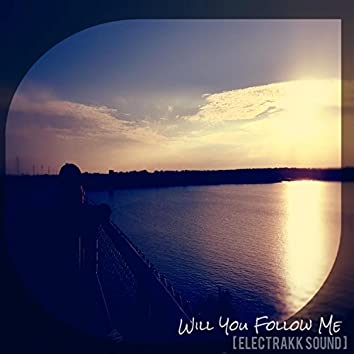 Will You Follow Me