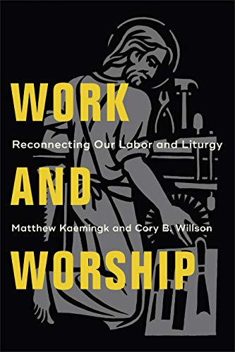 Work and Worship: Reconnecting Our Labor and Liturgy (English Edition)