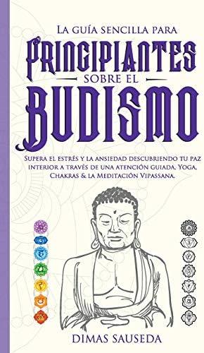 La gu a sencilla para principiantes sobre el budismo Supera el estr s y la ansiedad descubriendo product image
