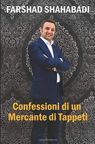 Confessioni di un Mercante di Tappeti: Ti svelerò i segreti che nessun altro ha mai voluto raccontarti