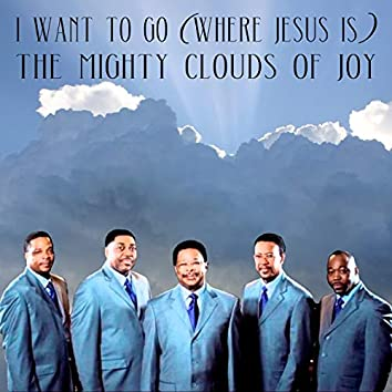 I Want to Go (Where Jesus Is)
