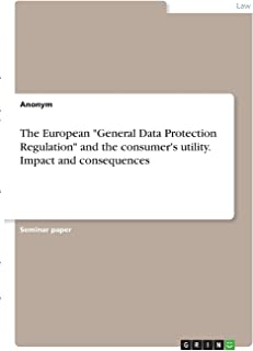 """The European """"General Data Protection Regulation"""" and the consumer's utility. Impact and consequences"""