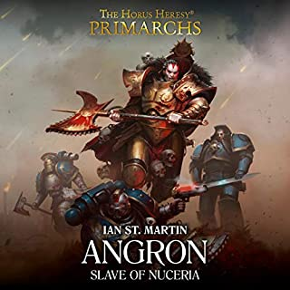Angron: Slave of Nuceria     The Horus Heresy              Written by:                                                                                                                                 Ian St Martin                               Narrated by:                                                                                                                                 Jonathan Keeble                      Length: 5 hrs and 52 mins     3 ratings     Overall 5.0