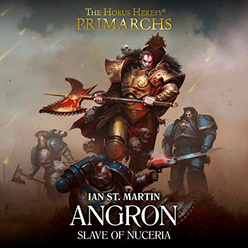 Angron: Slave of Nuceria: Primarchs: The Horus Heresy, Book 11