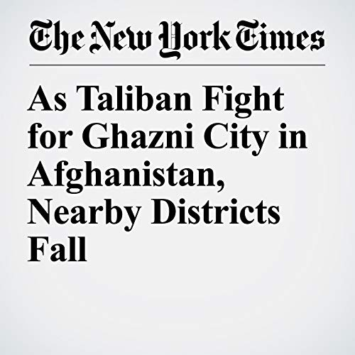 As Taliban Fight for Ghazni City in Afghanistan, Nearby Districts Fall copertina