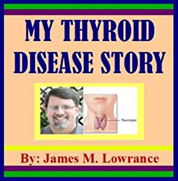 My Thyroid Disease Story Kindle Edition By Lowrance James M