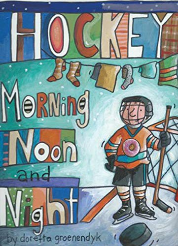 Compare Textbook Prices for Hockey Morning Noon and Night Illustrated Edition ISBN 9781927502303 by Groenendyk, Doretta
