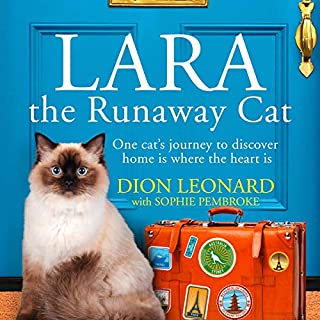 Lara the Runaway Cat                   By:                                                                                                                                 Dion Leonard,                                                                                        Sophie Pembroke                               Narrated by:                                                                                                                                 Candida Gubbins                      Length: 7 hrs and 52 mins     2 ratings     Overall 5.0