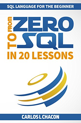 From Zero To SQL In 20 Lessons: SQL Language for the Beginner (English Edition)