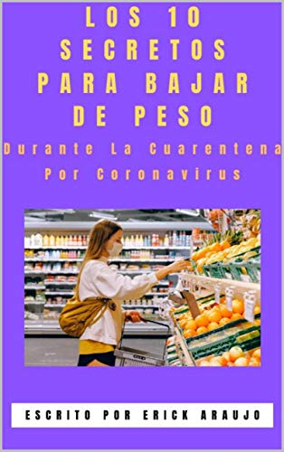 Los 10 Secretos Para Bajar de Peso Durante la Cuarentena Por Coronavirus: Como Bajar de Peso desde Casa