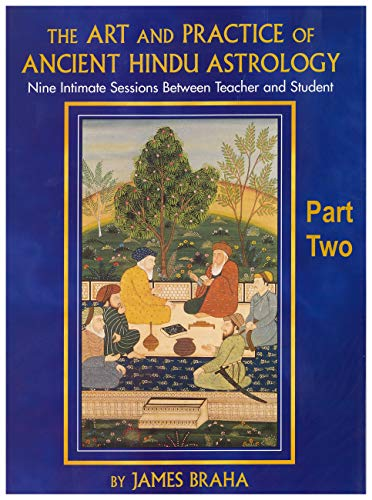 The Art and Practice of Ancient Hindu Astrology - Part Two: Nine Intimate Sessions Between Teacher and Student (English Edition)