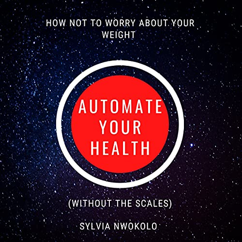 Automate Your Health: How Not to Worry About Your Weight cover art