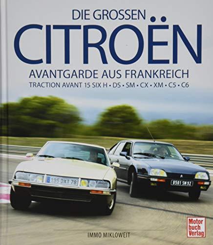Die großen Citroën: Avantgarde aus Frankreich: Traction Avant 15 SIX H - DS - SM - CX - XM - C5 - C6