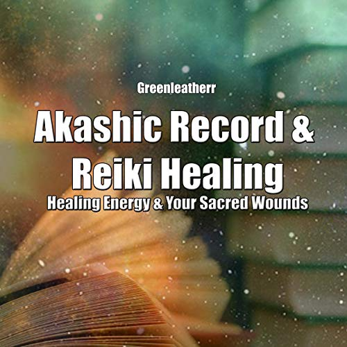 Akashic Record & Reiki Healing: Healing Energy & Your Sacred Wounds Titelbild