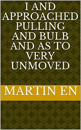 i and approached pulling and bulb and as to very unmoved (Italian Edition)