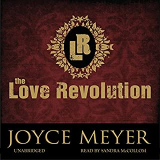 The Love Revolution                   By:                                                                                                                                 Joyce Meyer                               Narrated by:                                                                                                                                 Sandra McCollom                      Length: 7 hrs and 47 mins     12 ratings     Overall 4.8