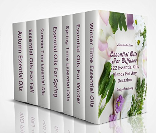 Essential Oils For Diffuser: 222 Essential Oils Blends For Any Occasion