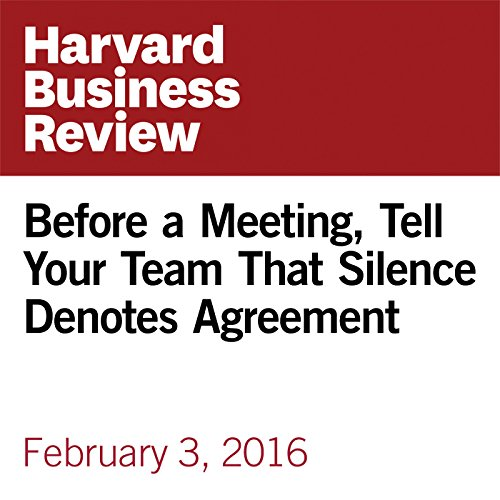 Before a Meeting, Tell Your Team that Silence Denotes Agreement cover art