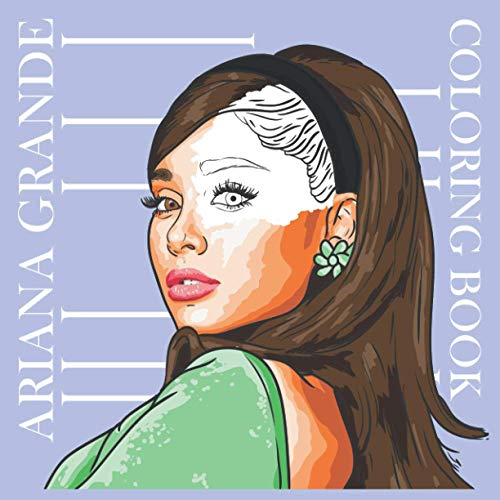 Ariana Grande Coloring Book: Amazing Illustrations of Ariana Grande relaxing and great for fans
