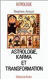 Astrologie, karma et transformation - Editions du Rocher - 08/09/2003