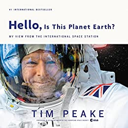 Hello, Is This Planet Earth?: My View from the International Space Station (English Edition) por [Tim Peake]