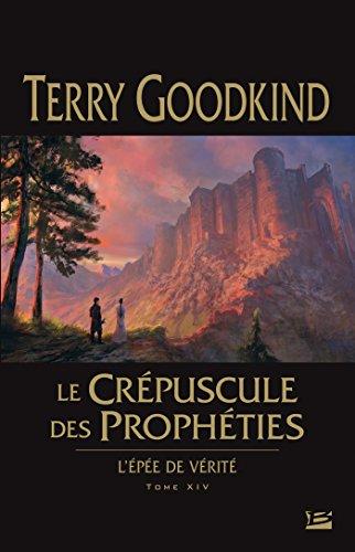 L'Épée de Vérité T14 Le Crépuscule des Prophéties: L'Épée de Vérité
