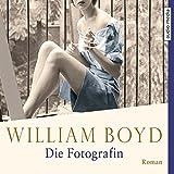'Die Fotografin: Die vielen Leben der...' von ' William Boyd'