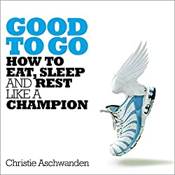 Good to go how to eat, sleep and rest like a champion audiobook recommendation for runners