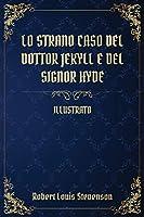 Lo strano caso del Dottor Jekyll e del Signor Hyde: (Illustrato)