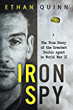 Iron Spy: The True Story of the Greatest Double Agent in World War II