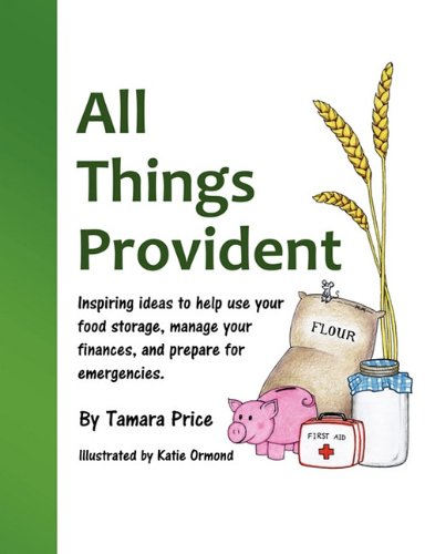 All Things Provident: Inspiring ideas to help use your food storage, manage your finances, and prepare for emergencies
